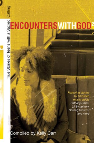 Encounters with God2: True Stories of Teens with a Sacred Calling - Kelly Carr