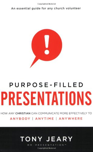 Purpose-Filled Presentations: How Any Christian Can Communicate More Effectively to Anybody, Anytime, Anywhere - Tony Jeary
