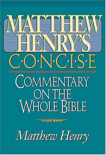 Matthew Henry's Concise Commentary On The Whole Bible Nelson's Concise Series - Matthew Henry