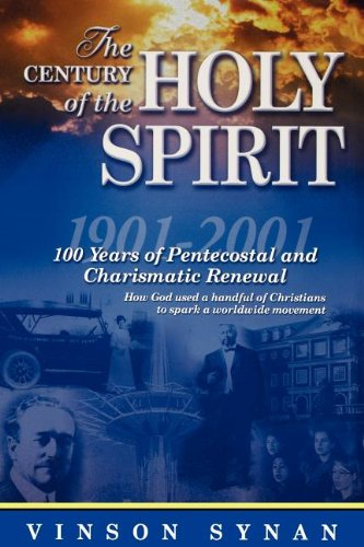 Century Of The Holy Spirit 100 Years Of Pentecostal And Charismatic Renewal, 1901-2001 - Vinson Synan
