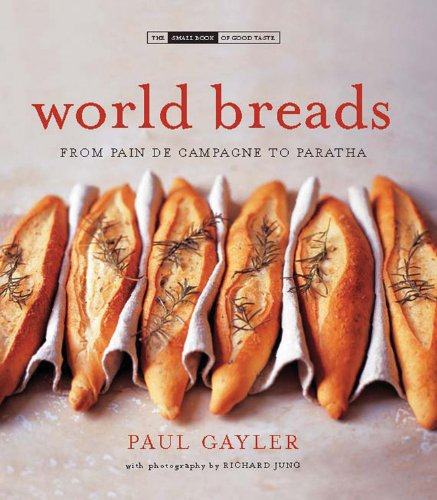 World Breads: From Pain de Campagne to Paratha (Small Book of Good Taste) - Paul Gayler