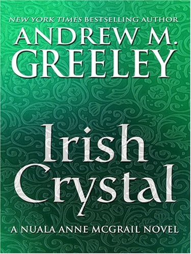 Irish Crystal: A Nuala Anne Mcgrail Novel - Andrew M. Greeley