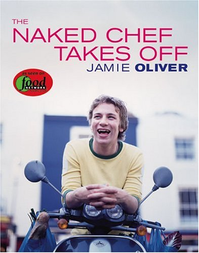 The Naked Chef Takes Off - Oliver, Jamie