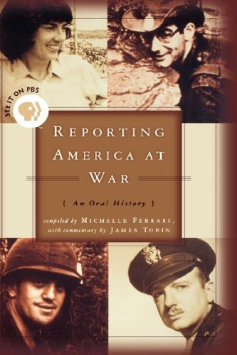 Reporting America at War: An Oral History - Michelle Ferrari; James Tobin