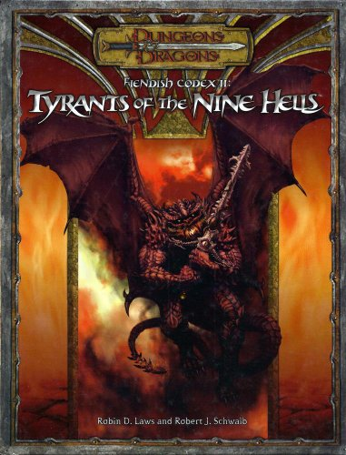 Fiendish Codex II: Tyrants of the Nine Hells (Dungeons  &  Dragons d20 3.5 Fantasy Roleplaying) - Robin D. Laws; Robert J. Schwalb