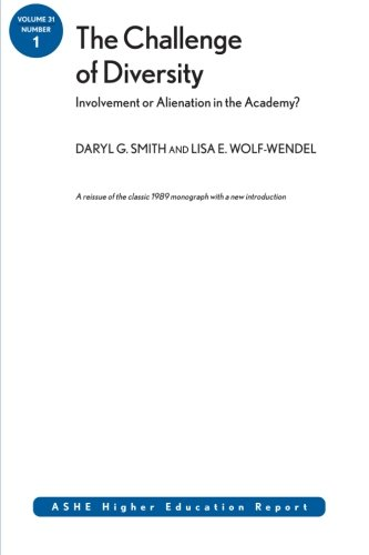 The Challenge of Diversity: Involvement or Alienation in the Academy?: ASHE Higher Education Report, Vol. 31, No. 1 - Daryl G. Smith; Lisa E. Wolf-Wendel