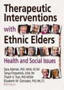 Therapeutic Interventions with Ethnic Elders: Health and Social Issues