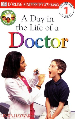 DK Readers: Jobs People Do -- A Day in a Life of a Doctor (Level 1: Beginning to Read) - Linda Hayward