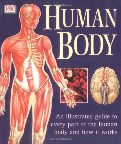 Human Body: An Illustrated Guide to Every Part of the Human Body and How It Works - Kindersley, Dorling