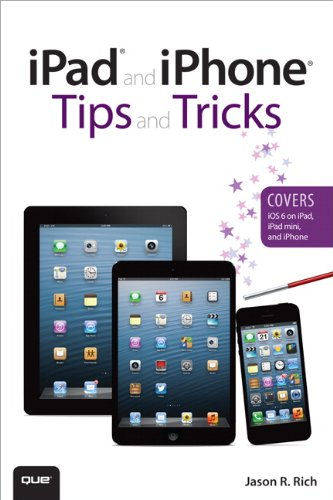 iPad and iPhone Tips and Tricks (Covers iOS 6 on iPad, iPad mini, and iPhone) (2nd Edition) - Jason Rich