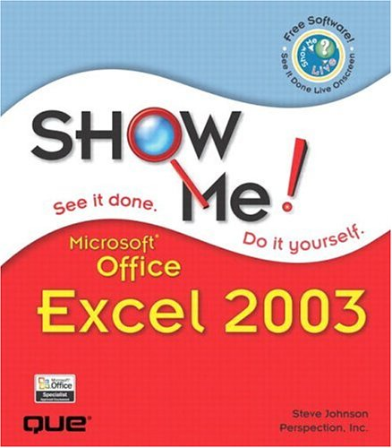 Show Me Microsoft Office Excel 2003 - Steve Johnson; Perspection Inc.
