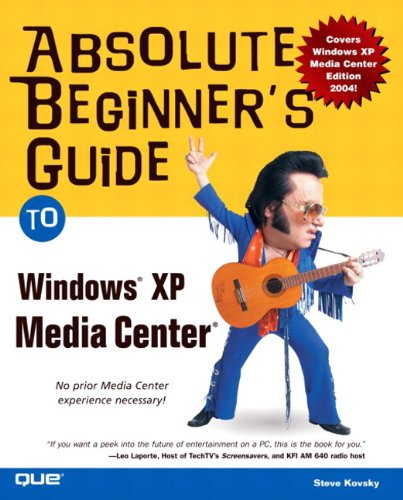 Absolute Beginner's Guide to Windows XP Media Center - Steve Kovsky