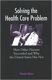 Solving the Health Care Problem: How Other Nations Succeeded and Why the United States Has Not