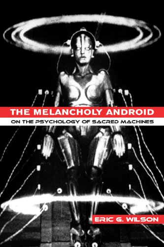 The Melancholy Android: On the Psychology of Sacred Machines - Eric G. Wilson