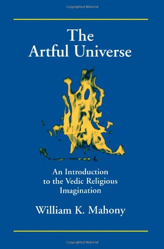 The Artful Universe: An Introduction to the Vedic Religious Imagination (S U N Y Series in Hindu Studies) (Suny Series, Hindu Studies) - William K. Mahony