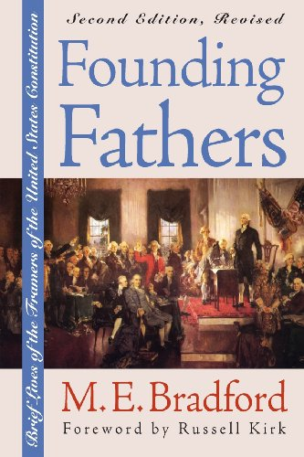 Founding Fathers: Brief Lives of the Framers of the United States Constitution Second Edition, Revised - M. E. Bradford