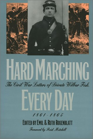 Hard Marching Every Day: The Civil War Letters of Private Wilbur Fisk, 1861-1865 (Modern War Studies) - Wilbur Fisk
