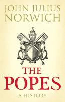 The Popes: A History. by Viscount John Julius Norwich