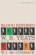 Blood Kindred: W.B. Yeats: The Life, the Death, the Politics