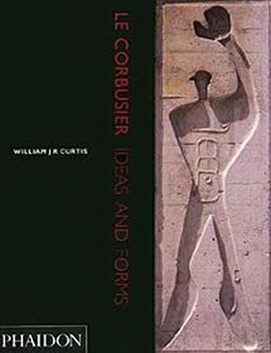 Le Corbusier: Ideas and Forms - William J.R. Curtis