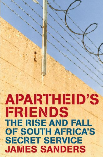 Apartheid's Friends: The Rise and Fall of South Africa's Secret Service - James Sanders