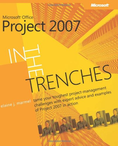 In the Trenches with Microsoftr Office Project 2007 (Business Skills) - Elaine J. Marmel