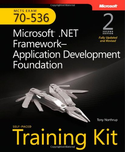 MCTS Self-Paced Training Kit (Exam 70-536): Microsoft .NET Framework Application Development Foundation (2nd Edition) - Tony Northrup