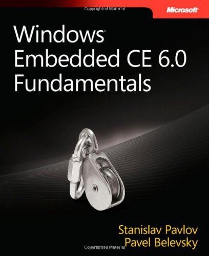 Windowsr Embedded CE 6.0 Fundamentals (Developer Reference) - Stanislav Pavlov; Pavel Belevsky