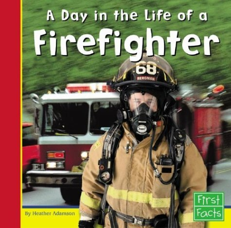 A Day in the Life of a Firefighter (Community Helpers at Work) - Heather Adamson