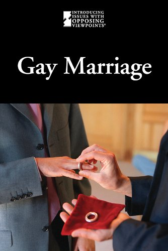 Gay Marriage (Introducing Issues With Opposing Viewpoints) - Lauri S. Friedman