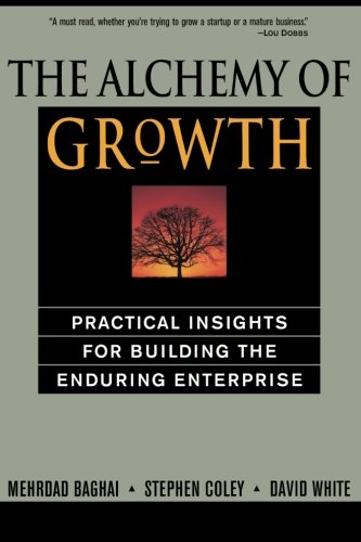 The Alchemy of Growth: Practical Insights for Building the Enduring Enterprise - Mehrdad Baghai, Steve Coley, David White, Stephen Coley