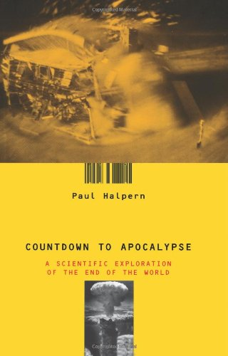 Countdown To Apocalypse: A Scientific Exploration Of The End Of The World - Paul Halpern