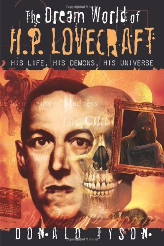 The Dream World of H. P. Lovecraft: His Life, His Demons, His Universe - Donald Tyson
