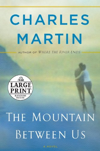 The Mountain Between Us: A Novel (Random House Large Print) - Charles Martin