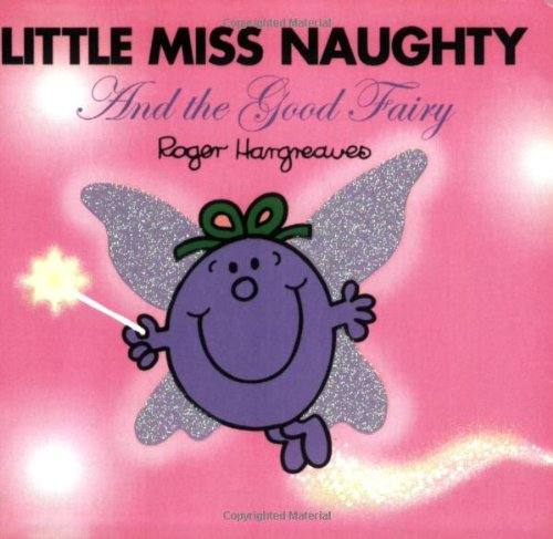 Little Miss Naughty and the Good Fairy (Mr. Men and Little Miss) - Roger Hargreaves