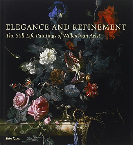 Elegance and Refinement: The Still-Life Paintings of Willem van Aelst - Tanya Paul; James Clifton; Julie Berger Hochstrasser; Arthur K. Wheelock Jr.