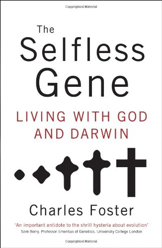 The Selfless Gene: Living with God and Darwin - Charles Foster
