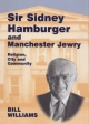 Sir Sidney Hamburger and Manchester Jewry: Religion, City and Community
