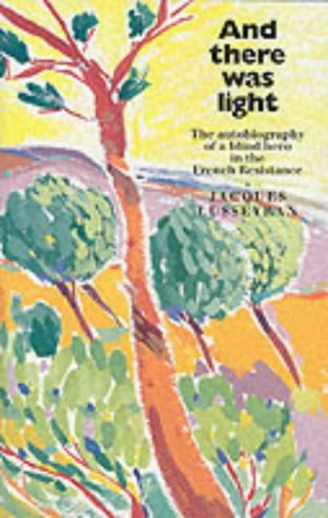 And There Was Light: The Autobiography of a Blind Hero in the French Resistance (Floris classics) - Jacques Lusseyran