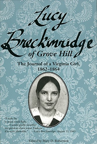 Lucy Breckinridge of Grove Hill: The Journal of a Virginia Girl, 1862-1864 (Women's Diaries  &  Letters of the Nineteenth-Century South) - Mary D. Robertson