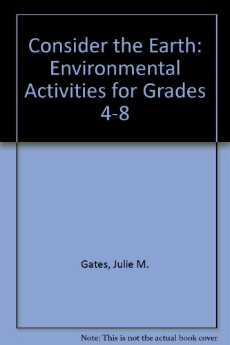 Consider the Earth: Environmental Activities for Grades 4-8 - Julie M. Gates