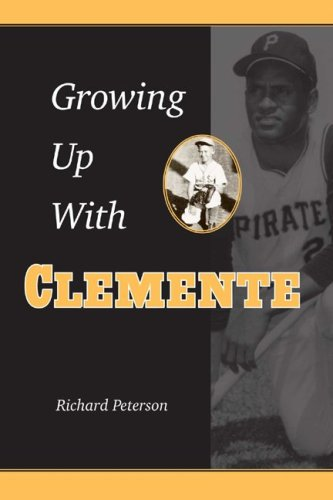 Growing Up with Clemente - Richard F. Peterson