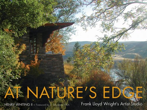 At Nature's Edge: Frank Lloyd Wright's Artist Studio - Henry Whiting II