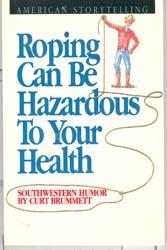 Roping Can Be Hazardous To Your Health - Brummett, Curt