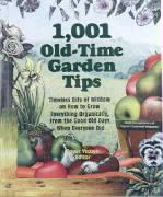 1,001 Old-Time Garden Tips: Timeless Bits of Wisdom on How to Grow Everything Organically, from the Good Old Days When Everyone Did