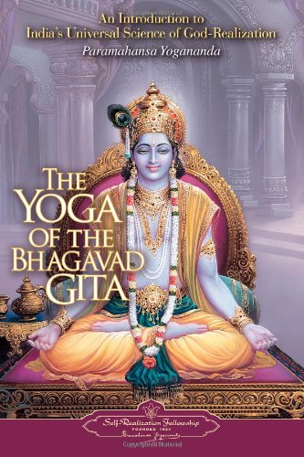 The Yoga of the Bhagavad Gita (Self-Realization Fellowship) - Paramahansa Yogananda