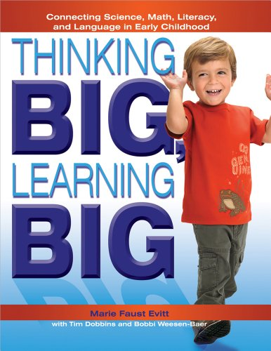 Thinking BIG, Learning BIG: Connecting Science, Math, Literacy, and Language in Early Childhood - Marie Faust Evitt