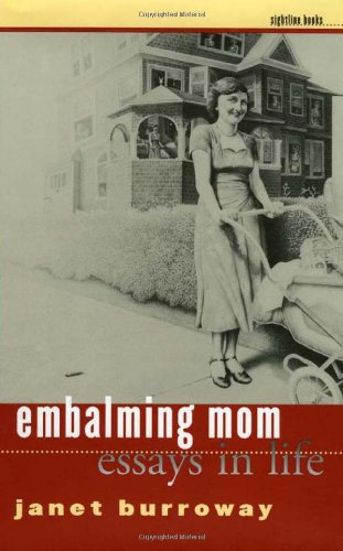 Embalming Mom: Essays in Life (Sightline Books: The Iowa Series in Literary Nonfiction) - Janet Burroway