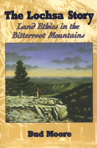 The Lochsa Story: Land Ethics in the Bitterroot Mountains - Bud Moore