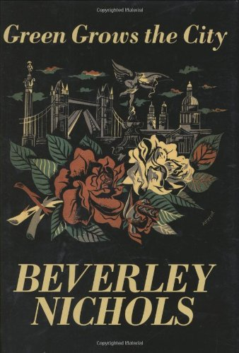 Green Grows the City - Beverley Nichols